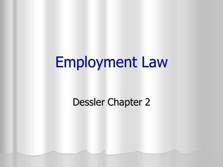 Employment Law Dessler Chapter 2. Agenda – 2/22/05 Reminder and Announcements Reminder and Announcements Questions and Comments Questions and Comments.