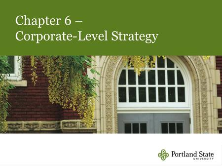 "6-1 Chapter 6 – Corporate-Level Strategy. 4-2 Five Business- Level Strategies Source: Adapted from Porter, M. E. (1985). ""Competitive advantage: Creating."