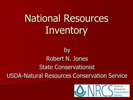 National Resources Inventory by Robert N. Jones State Conservationist USDA-Natural Resources Conservation Service.