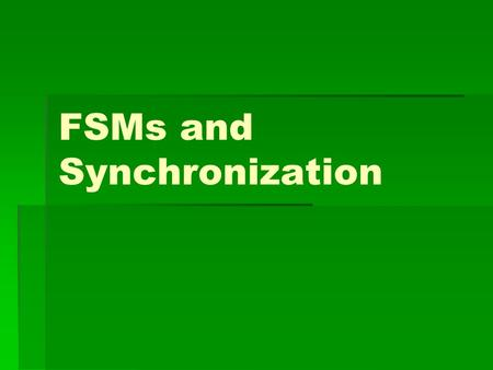FSMs and Synchronization. Asynchronous Inputs in Sequential Systems.