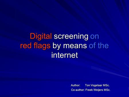 Digital screening on red flags by means of the internet Author: Ton Vogelaar MSc. Co-author: Freek Weijers MSc.