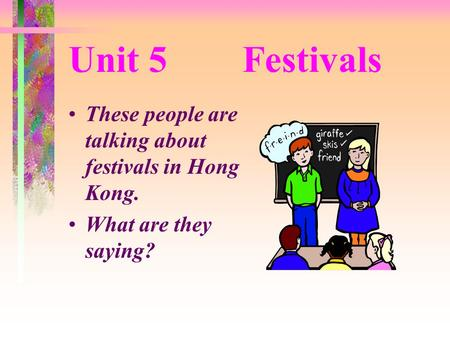 Unit 5 Festivals These people are talking about festivals in Hong Kong. What are they saying?
