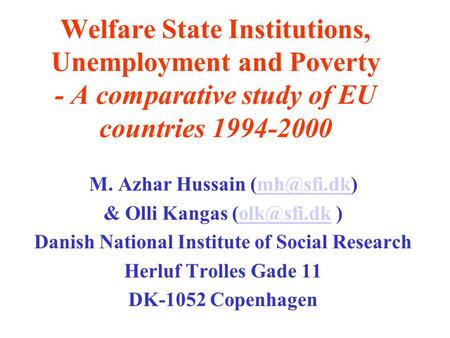 Welfare State Institutions, Unemployment and Poverty - A comparative study of EU countries 1994-2000 M. Azhar Hussain & Olli Kangas.