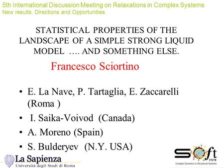 STATISTICAL PROPERTIES OF THE LANDSCAPE OF A SIMPLE STRONG LIQUID MODEL …. AND SOMETHING ELSE. E. La Nave, P. Tartaglia, E. Zaccarelli (Roma ) I. Saika-Voivod.