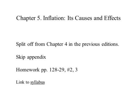Chapter 5. Inflation: Its Causes and Effects Split off from Chapter 4 in the previous editions. Skip appendix Homework pp. 128-29, #2, 3 Link to syllabussyllabus.