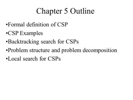Chapter 5 Outline Formal definition of CSP CSP Examples