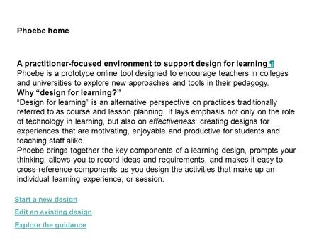 Phoebe home Start a new design Edit an existing design Explore the guidance A practitioner-focused environment to support design for learning ¶ ¶ Phoebe.