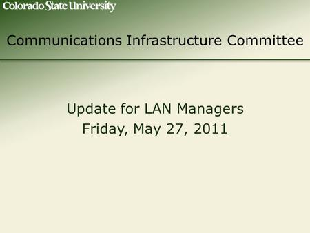 Communications Infrastructure Committee Update for LAN Managers Friday, May 27, 2011.