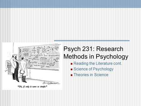 Psych 231: Research Methods in Psychology Reading the Literature cont. Science of Psychology Theories in Science.