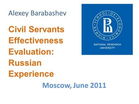 Alexey Barabashev Civil Servants Effectiveness Evaluation: Russian Experience Moscow, June 2011.