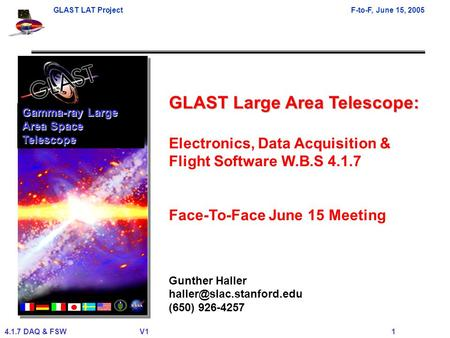 GLAST LAT ProjectF-to-F, June 15, 2005 4.1.7 DAQ & FSWV1 1 GLAST Large Area Telescope: Electronics, Data Acquisition & Flight Software W.B.S 4.1.7 Face-To-Face.