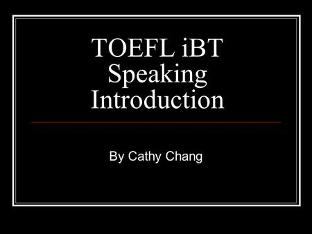 TOEFL iBT Speaking Introduction By Cathy Chang. Time Limits Total of 20 minutes Independent Questions: the questions will be read to you. You have 15~30.