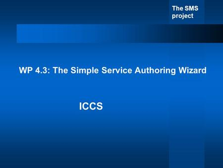 The SMS project WP 4.3: The Simple Service Authoring Wizard ICCS.