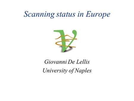 Scanning status in Europe Giovanni De Lellis University of Naples.