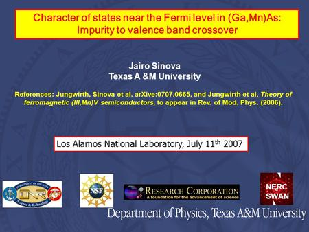 Jairo Sinova Texas A &M University References: Jungwirth, Sinova et al, arXive:0707.0665, and Jungwirth et al, Theory of ferromagnetic (III,Mn)V semiconductors,