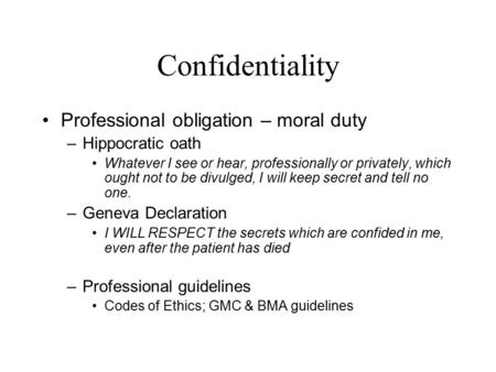 Confidentiality Professional obligation – moral duty Hippocratic oath