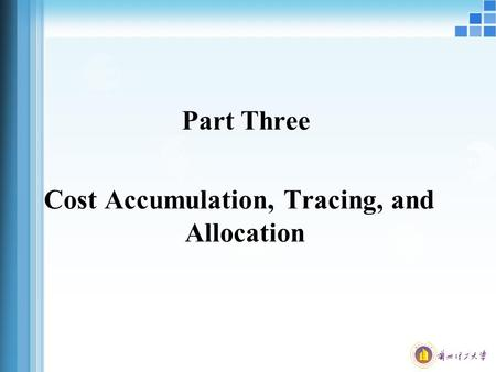 Part Three Cost Accumulation, Tracing, and Allocation.