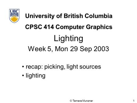 University of British Columbia CPSC 414 Computer Graphics © Tamara Munzner 1 Lighting Week 5  sc 1 st  SlidePlayer & University of British Columbia CPSC 314 Computer Graphics Jan-Apr ... azcodes.com
