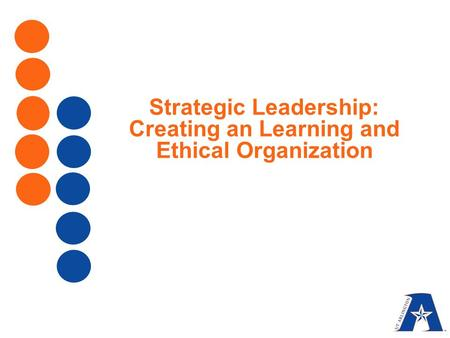 Strategic Leadership: Creating an Learning and Ethical Organization.