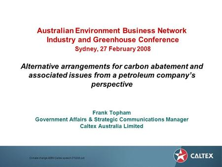 Climate change AEBN Caltex speech 270208.ppt Australian Environment Business Network Industry and Greenhouse Conference Sydney, 27 February 2008 Alternative.