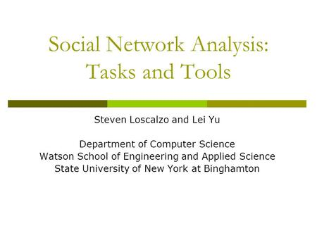 Social Network Analysis: Tasks and Tools Steven Loscalzo and Lei Yu Department of Computer Science Watson School of Engineering and Applied Science State.