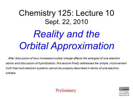 After discussion of how increased nuclear charge affects the energies of one-electron atoms and discussion of hybridization, this lecture finally addresses.