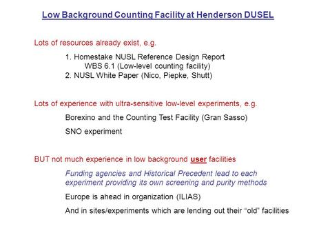Low Background Counting Facility at Henderson DUSEL Lots of resources already exist, e.g. 1. Homestake NUSL Reference Design Report WBS 6.1 (Low-level.