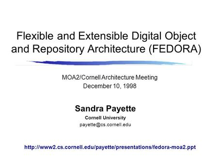 Flexible and Extensible Digital Object and Repository Architecture (FEDORA) Sandra Payette Cornell University MOA2/Cornell Architecture.