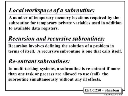 EECC250 - Shaaban #1 lec #7 Winter99 12-17-99 Local workspace of a subroutine: A number of temporary memory locations required by the subroutine for temporary.