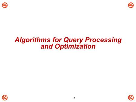 1 Algorithms for Query Processing and Optimization.
