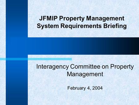 1 JFMIP Property Management System Requirements Briefing Interagency Committee on Property Management February 4, 2004.