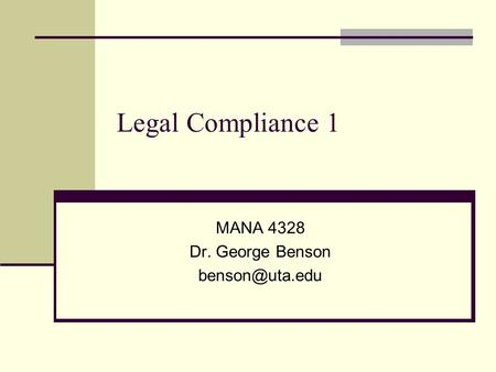 Legal Compliance 1 MANA 4328 Dr. George Benson