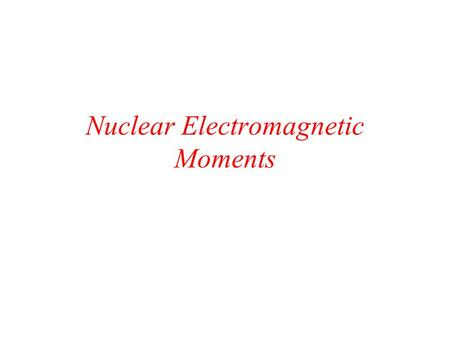 Nuclear Electromagnetic Moments. Electric Multipoles The electric energy associated with the electric charge distribution in the nucleus is determined.