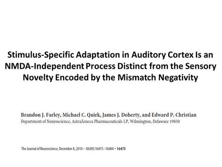 Stimulus-Specific Adaptation in Auditory Cortex Is an NMDA-Independent Process Distinct from the Sensory Novelty Encoded by the Mismatch Negativity.