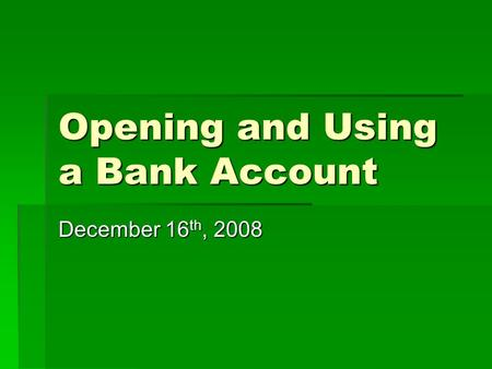 Opening and Using a Bank Account December 16 th, 2008.