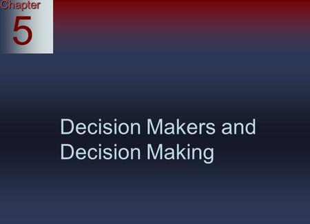 Chapter 5 Decision Makers and Decision Making. Who are the Decision Makers in Business? McGraw-Hill © 2004 The McGraw-Hill Companies, Inc. All rights.