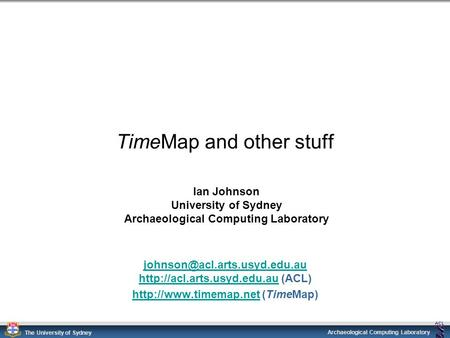 Archaeological Computing Laboratory The University of Sydney TimeMap and other stuff