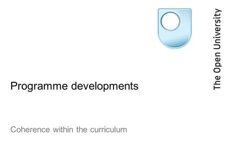 Programme developments Coherence within the curriculum.