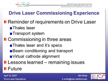 Bill White Drive Laser April 16, 2007 1 Drive Laser Commissioning Experience Reminder of requirements on Drive Laser.