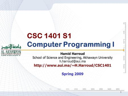 1 CSC 1401 S1 Computer Programming I Hamid Harroud School of Science and Engineering, Akhawayn University