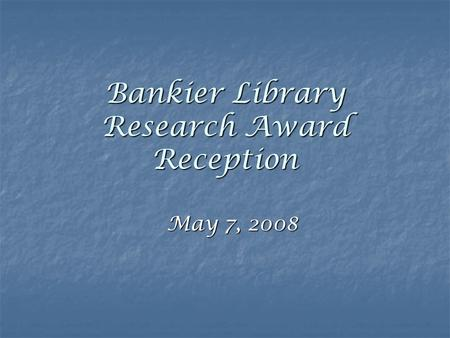 Bankier Library Research Award Reception May 7, 2008.