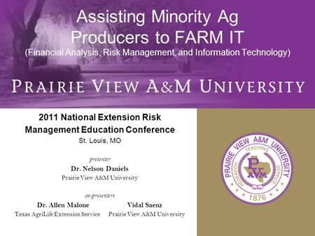 Assisting Minority Ag Producers to FARM IT (Financial Analysis, Risk Management, and Information Technology) 2011 National Extension Risk Management Education.