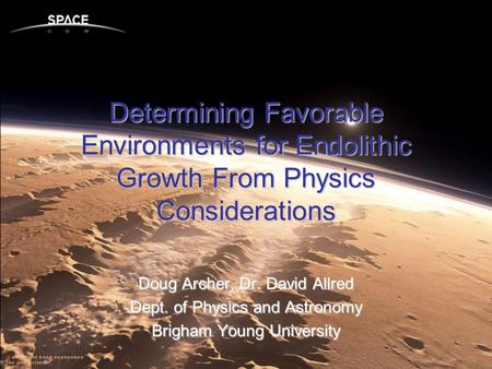 Determining Favorable Environments for Endolithic Growth From Physics Considerations Doug Archer, Dr. David Allred Dept. of Physics and Astronomy Brigham.