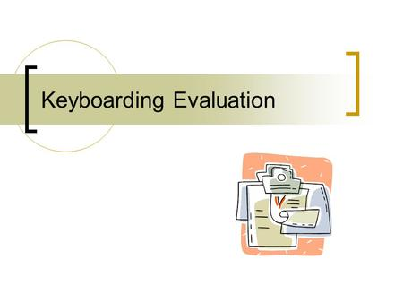 Keyboarding Evaluation. Types of Evaluation Diagnostic – identify skill level Formative – ongoing; student progress Summative – summarize progress  Note:
