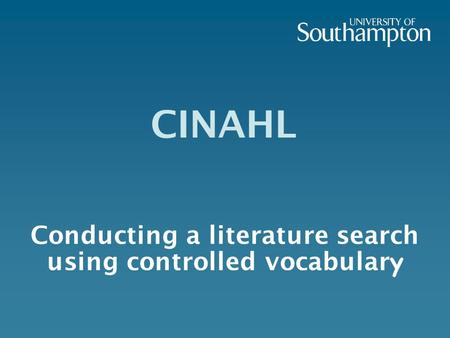 CINAHL Conducting a literature search using controlled vocabular y.
