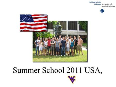 Summer School 2011 USA,. 1. English B2.1 course What is it? Summer School program organized by FH Münster in cooperation with West Virginia University,