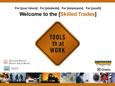 Welcome to the [Skilled Trades] For [your future] For [students] For [employers] For [youth]