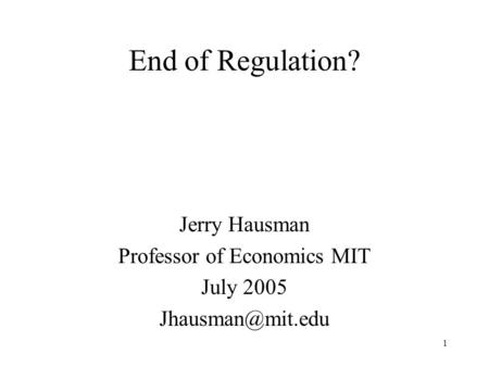 1 End of Regulation? Jerry Hausman Professor of Economics MIT July 2005