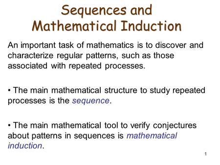 1 Sequences and Mathematical Induction An important task of mathematics is to discover and characterize regular patterns, such as those associated with.