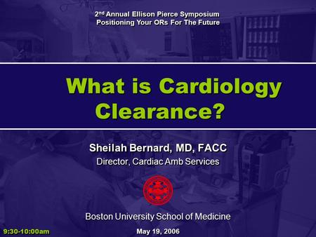 What is Cardiology Clearance? Sheilah Bernard, MD, FACC Director, Cardiac Amb Services Sheilah Bernard, MD, FACC Director, Cardiac Amb Services 9:30-10:00am.